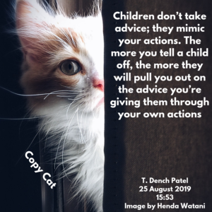 Children don't take advice; they mimic your actions