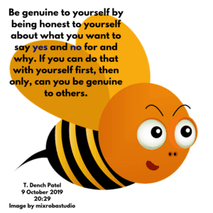 Be genuine to yourself by being honest to yourself about what you want to say yes and no for and why. If you can do that with yourself first, then only, can you be genuine to others
