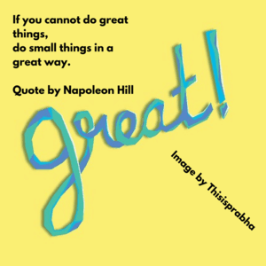 If you cannot do great things, do small things in a great way. Quote by Napoleon Hill
