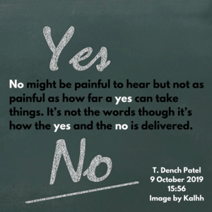 No might be painful to hear but not as painful as how far a yes can take things. It's not the words though it's how the yes and the no is delivered