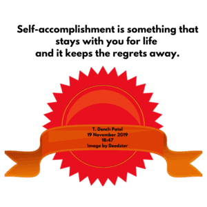 Self accomplishment is something that stays with you through life and keeps the regrets away 18_47 19 November