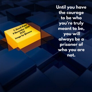 Until you have the courage to be who you truly are you will always be a prisoner of who you are not.