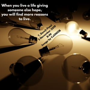 When you live a life giving someone else hope, you will find more reasons to live.