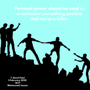 Personal power should be used as a motivator, something positive and not as a killer.
